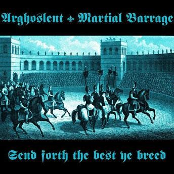 Arghoslent/Martial Barrage - Send Forth The Best Ye Breed, CD