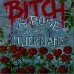 Bitch (USA) - A Rose By Any Other Name, MCD