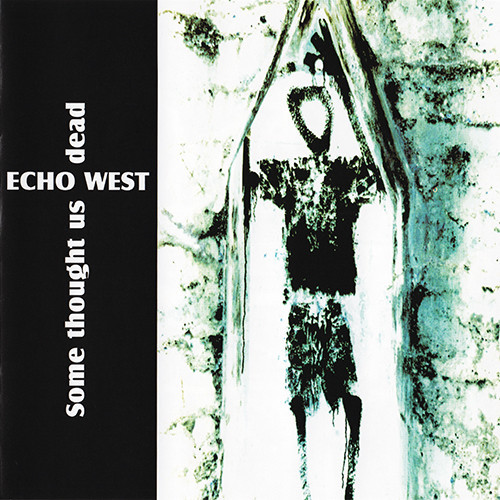 Echo West - Some Thought Us Dead, CD