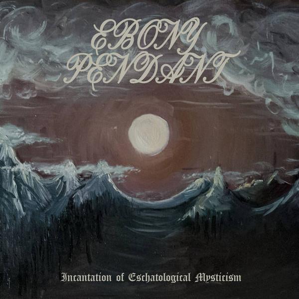 Ebony Pendant - Incantation Of Eschatological Mysticism, DigiCD