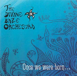 The Divine Baze Orchestra - Once We Were Born, CD