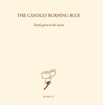 The Candles Burning Blue - Pearls Given To The Swine, CD