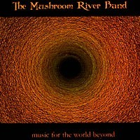The Mushroom River Band - Music For the World Beyond, CD