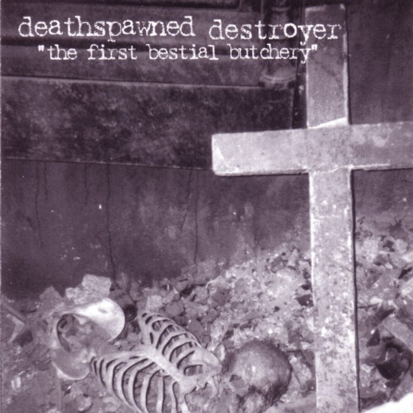 Deathspawned Destroyer - The First Bestial Butchery, CD