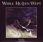 """While Heaven Wept - Vessel [black], 7"""""""